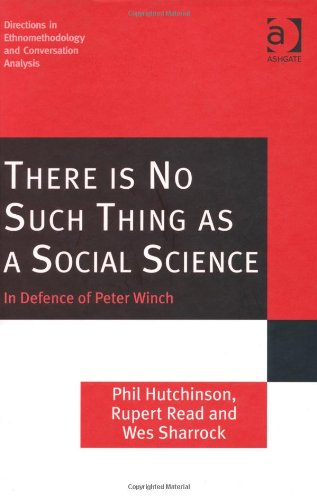 There is No Such Thing as a Social Science (Directions in Ethnomethodology and Conversation Analysis)