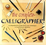 COMPLETE CALLIGRAPHER, THE, A Comprehensive Guide from Basic Techniques to Inspi (1861555555) by Callery, Emma