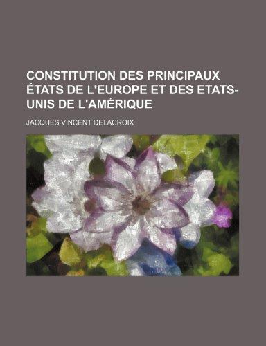 Constitution Des Principaux États de L'europe et Des Etats-Unis de L'amérique