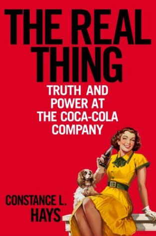 The Real Thing: Truth and Power at the Coca-Cola Company, Constance L. Hays