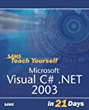 Sams Teach Yourself Visual C#.NET in 21 Days (Teach Yourself in 21 Days) (0672325578) by Liberty, Jesse