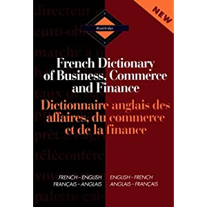 Routledge French Dictionary of Business, Commerce and Finance = Dictionnaire Anglais Des Affaires, Du Commerce Et De LA Finance: French-English/English-French = Francais-Anglais/Anglais-Francais