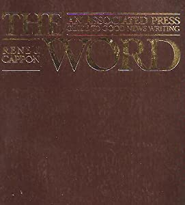 THE WORD: An Associated Press Guide To Good News Writing Rene J. Cappon