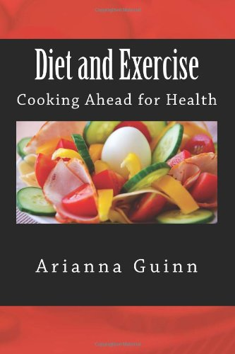 Diet and Exercise - Cooking Ahead for Health (Volume 3) by Arianna Guinn