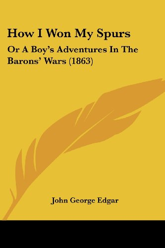 How I Won My Spurs: Or a Boy's Adventures in the Barons' Wars (1863)