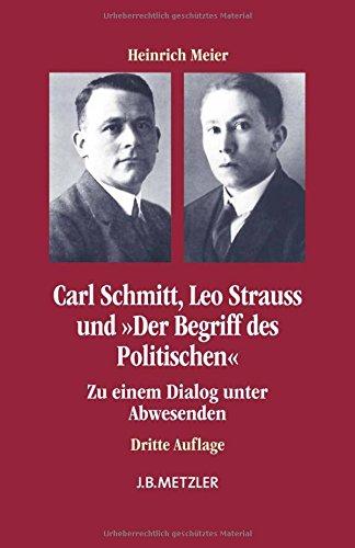 """Carl Schmitt, Leo Strauss und """"Der Begriff des Politischen"""": Zu einem Dialog unter Abwesenden (German Edition)"""