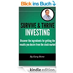 Survive & Thrive Investing: Discover the ingredients for getting the results you desire from the stock market