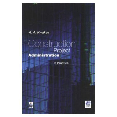 Construction Project Administration in Practice (Chartered Institute of Building), by A.A Kwakye