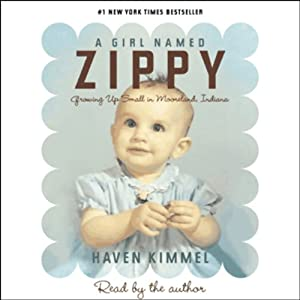 A Girl Named Zippy: Growing Up Small in Mooreland, Indiana | [Haven Kimmel]