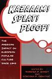 Sabrina Petra Ramet Kazaaam! Splat! Ploof!: The American Impact on European Popular Culture, Since 1945