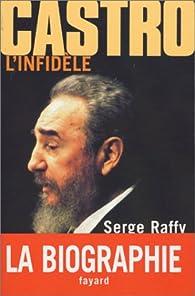 Castro, l'infidèle par Serge Raffy