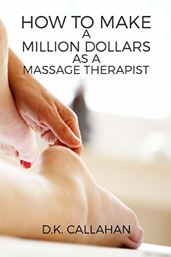 How to Make a Million Dollars as a Massage Therapist: The Secret Formula to Success Revealed!