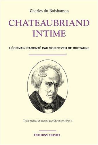 Chateaubriand intime : l'écrivain raconté par son neveu de Bretagne