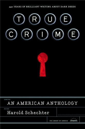 True Crime: An American Anthology, edited by Harold Schechter