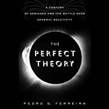 The Perfect Theory: A Century of Geniuses and the Battle over General Relativity (       UNABRIDGED) by Pedro G. Ferreira Narrated by Sean Runnette