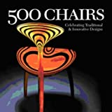500 Chairs: Celebrating Traditional & Innovative Designs (500 Series) by various authors