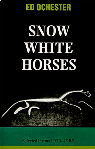 Snow White Horses : Selected Poems 1973-1988 ([Autumn House poetry series]), ED OCHESTER
