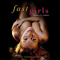 Fast Girls: Erotica for Women (       UNABRIDGED) by Rachel Kramer Bussel (editor) Narrated by Lucy Malone
