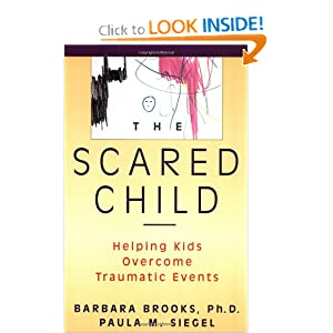 The Scared Child: Helping Kids Overcome Traumatic Events Barbara Brooks and Paula M. Siegel