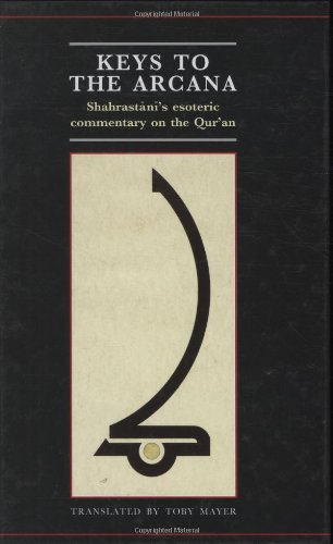 Amazon.com: Keys to Arcana: Shahrastani's Esoteric Commentary on the Qur'an (The Institute of Ismaili Studies, Qur'anic Studies Series) (9780199533657): Toby Mayer: Books
