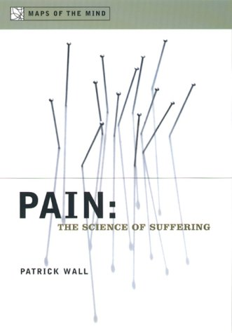 Pain: The Science of Suffering (Maps of the Mind), PATRICK WALL