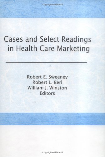 Cases and Select Readings in Health Care Marketing (Haworth Series in Marketing & Health Services Administration)