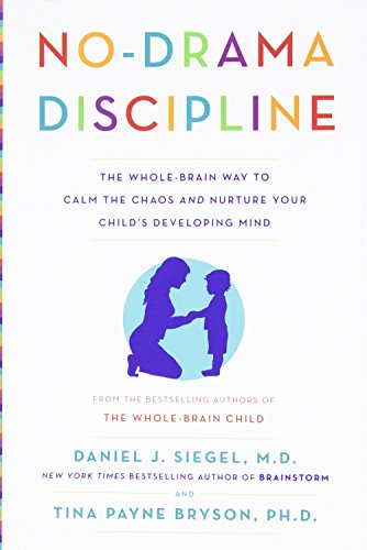 No-Drama Discipline: The Whole-Brain Way to Calm the Chaos and Nurture Your Child's Developing Mind PDF