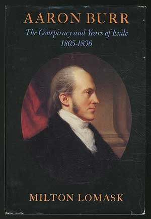 Aaron Burr: The Conspiracy and Years of Exile, 1805-1836 PDF