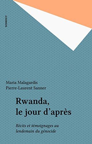 Rwanda, le jour d'après: Récits et témoignages au lendemain du génocide
