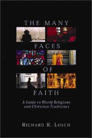 Many Faces of Faith : A Guide to World Religions and Christian Traditions, RICHARD R. LOSCH