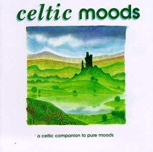 Celtic Moods: A Celtic Companion to Pure Moods by Various Artists, Altan, Capercaillie, Carter Burwell and Christy Moore