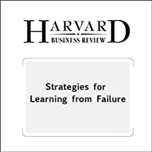 Strategies for Learning from Failure (Harvard Business Review) Periodical by Amy C. Edmondson Narrated by Todd Mundt
