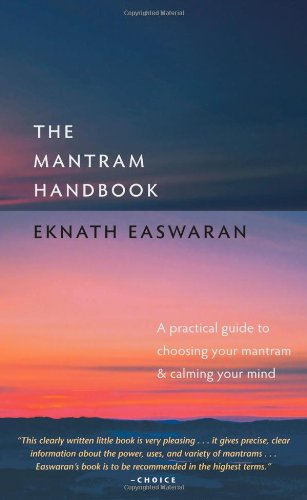 The Mantram Handbook: A Practical Guide to Choosing Your Mantram and Calming Your Mind (Essential Easwaran Library)