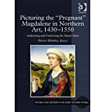 img - for [(Picturing the 'Pregnant' Magdalene in Northern Art, 1430-1550: Addressing and Undressing the Sinner-saint )] [Author: Penny Howell Jolly] [Jan-2014] book / textbook / text book