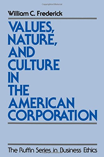 Values, Nature, and Culture in the American Corporation (The Ruffin Series in Business Ethics)