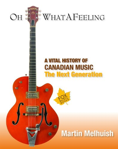 Oh What a Feeling: A Vital History of Canadian Music: The Next Generation