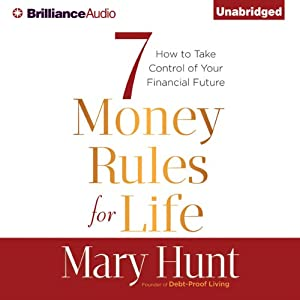7 Money Rules for Life®: How to Take Control of Your Financial Future | [Mary Hunt]
