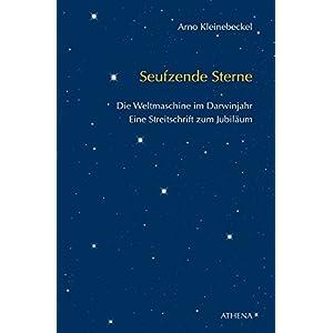 Seufzende Sterne: 2009: Die Weltmaschine im Darwinjahr. Eine Streitschrift zum Jubiläum (Texte zur