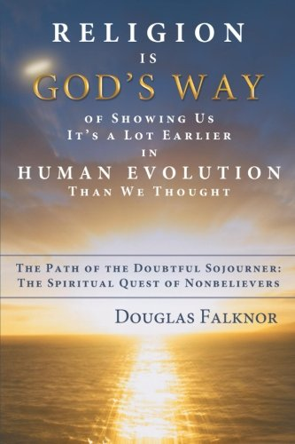 Religion Is God's Way of Showing Us It's a Lot Earlier in Human Evolution Than We Thought: The Path of the Doubtful Sojo
