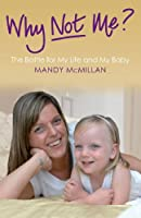Why Not Me?: The Battle for My Life and My Baby