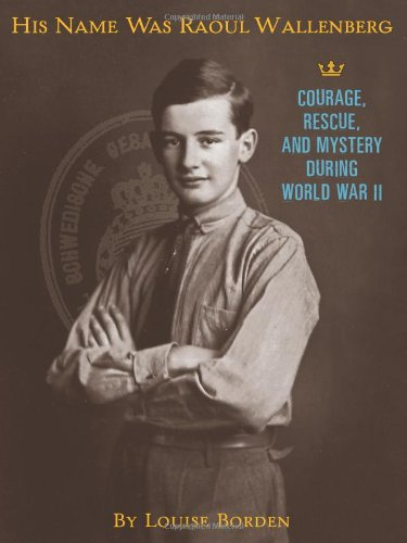 His Name Was Raoul Wallenberg, Louise W. Borden
