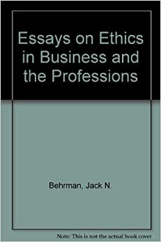 essays on ethics in business and the professions Contemporary issues in biomedicine, ethics, and society profits and professions: essays in business and professional.