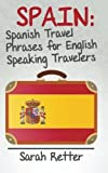 img - for Spain: Spanish Travel Phrases for English Speaking Travelers: The most useful 1.000 phrases to get around when travelling in Spain. book / textbook / text book