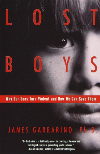 Lost Boys: Why Our Sons Turn Violent and How We Can Save...