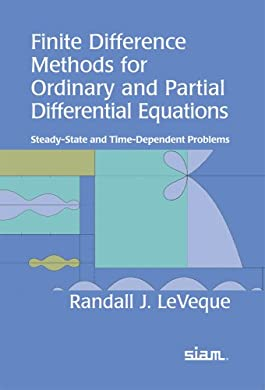 Finite Difference Methods for Ordinary and Partial Differential Equations: Steady-State and Time-Dependent Problems (Classics in Applied Mathemat