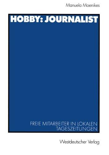 Hobby: Journalist: Freie Mitarbeiter in lokalen Tageszeitungen (Journalistik: Forschungsimpulse für die Praxis) (German