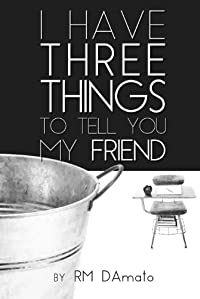 (FREE on 8/8) I Have Three Things To Tell You, My Friend. by RM DAmato - http://eBooksHabit.com
