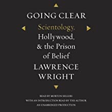 Going Clear: Scientology, Hollywood, and the Prison of Belief (       UNABRIDGED) by Lawrence Wright Narrated by Morton Sellers