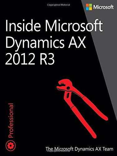 Inside Microsoft Dynamics AX 2012 R3, by The Microsoft Dynamics AX Team