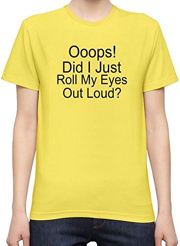 Ooops Did I Just Roll My Eyes Out Loud Slogan T-Shirt per Donne XX-Large